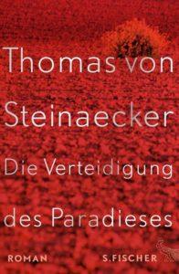 """Rezension: """"Die Verteidigung des Paradiese"""" von Thomas von Steinaecke"""